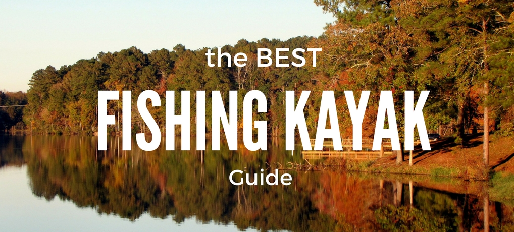 The Ultimate Guide to the Best Fishing Kayak and Fishing Kayaks for Sale 2019