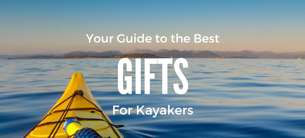 Gifts For Kayakers The Ultimate Guide Kayaking Fisherman